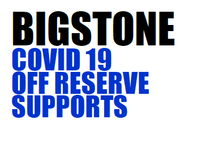 BIGSTONE COVID 19 OFF RESERVE SUPPORTS